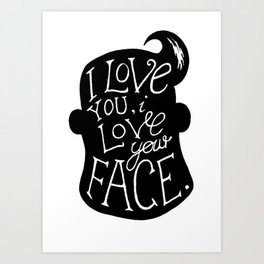 I love your face graphic print Art Print