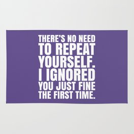 There's No Need To Repeat Yourself. I Ignored You Just Fine the First Time. (Ultra Violet) Rug