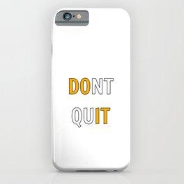 dont quit  do it motivation iPhone Case