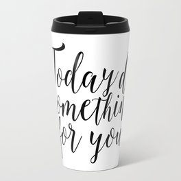 Inspirational Poster Dorm Decor Women Gift Today Do Something For You Happy Poster Happy Day Travel Mug