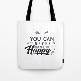 You can never have too much happy Tote Bag