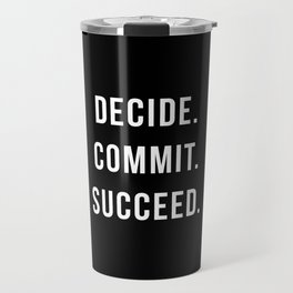 Decide Commit Succeed Motivational Gym Quote Travel Mug