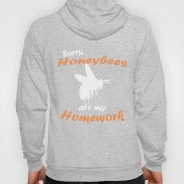 Sorry My  Honeybee Ate My Homework T-Shi Hoody