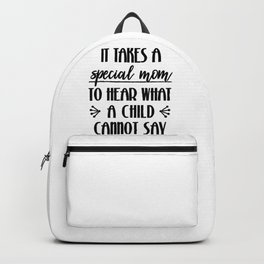 Special Needs Mom Gift Special Mom to Hear What Child Cannot Say Backpack