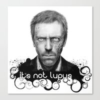 house md Canvas Prints featuring House MD It's Not Lupus  by Olechka
