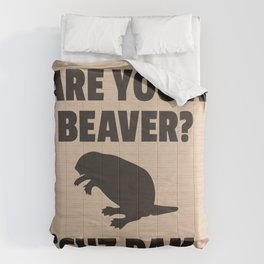 ARE YOU A BEAVER? 'CUZ DAM Comforters