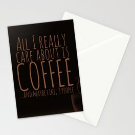 """All I care about is Coffee......and maybe like three people."" - Dark Stationery Cards"