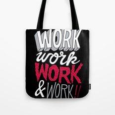 Work! Work! Work! Work! Tote Bag