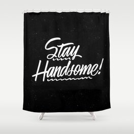 Stay Handsome Shower Curtain