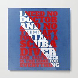 Scuba divers need no therapy typographic art Metal Print