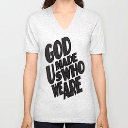 God Made Us Who We Are! Unisex V-Neck