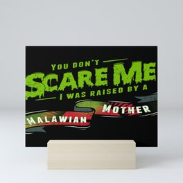 You Don't Scare Me I Was Raised By A Malawian Mother Mini Art Print