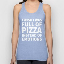 I Wish I Was Full of Pizza Instead of Emotions (Black & White) Unisex Tank Top