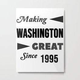 Making Washington Great Since 1995 Metal Print