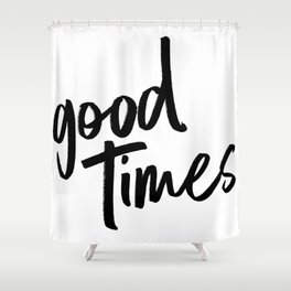 good times - BLACK Shower Curtain