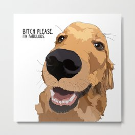 Bitch Please. I'm Fabulous. Golden Retriever Dog. Metal Print