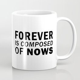 Forever is composed of nows. - Emily Dickinson Coffee Mug