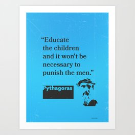 """Pythagoras """"Educate the children and it won't be necessary to punish the men."""" Art Print"""