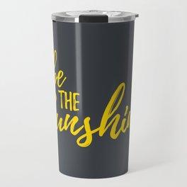 Inspirational Quotes - Sunshine Travel Mug
