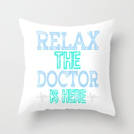 """Relax the Doctor is Here"" tee designs made specially and dedicated for the doctors who saves us!  Throw Pillow"