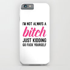 Not Always A Bitch Funny Quote Slim Case iPhone 6s