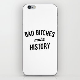 Bad Bitches Make History iPhone Skin