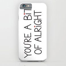 You're A Bit Of Alright iPhone 6s Slim Case