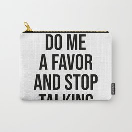 Do Me A Favor And Stop Talking Carry-All Pouch