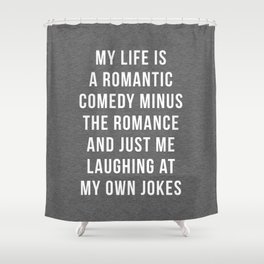 Romantic Comedy Funny Quote Shower Curtain