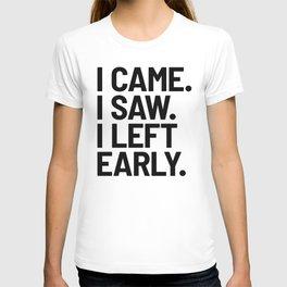 I Came I Saw I Left Early T-shirt