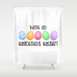 Have An Eggcellent Easter! Shower Curtain