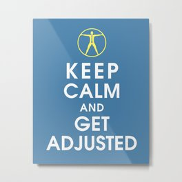 Keep Calm and Get Adjusted (chiropractor) Metal Print