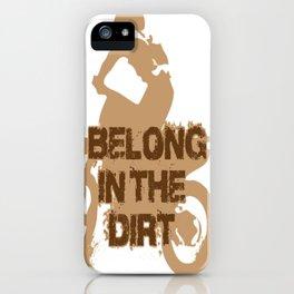 I belong in the dirt iPhone Case