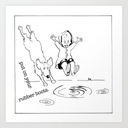 put on your rubber boots Art Print