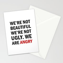 We're not beautiful, we're not ugly. We are angry! Stationery Cards