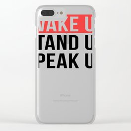 Activism   Wake Up Stand Up Speak Up Clear iPhone Case