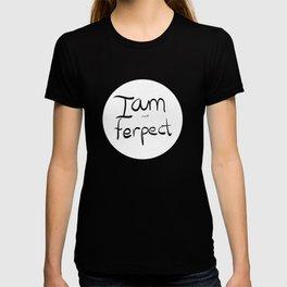 I am not ferpect (black) T-shirt