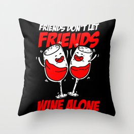 Wine Drinker Gift  Friends Don't Let Friends Wine Alone Funny Throw Pillow