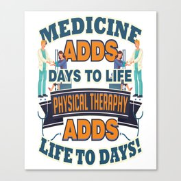 Physical Therapy Adds Life To Days Canvas Print