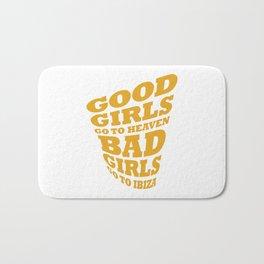Good girls go to heaven bad girls go to Ibiza Bath Mat