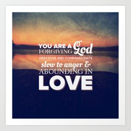 Forgiving God - Nehemiah 9:17 Art Print