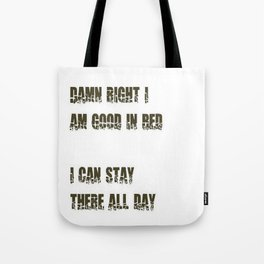 Damn Right I Am Good In Bed, I Can Stay There All Day Tote Bag