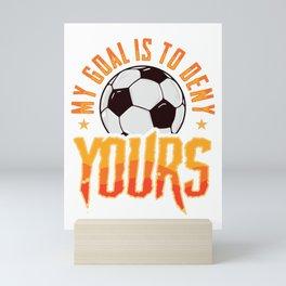 My Goal Is To Deny Yours Soccer Goalie Goalkeeper Mini Art Print