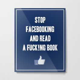 Stop Facebooking and Read a F@cking Book Metal Print