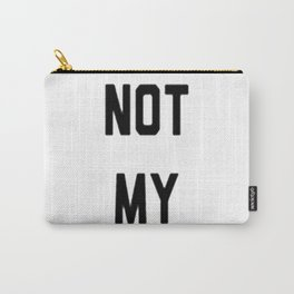 HE'S NOT MY PRESIDENT Carry-All Pouch
