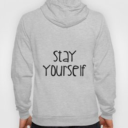 Stay Yourself Hoody
