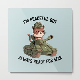 I'm Peaceful But Always Ready For War Blue Metal Print