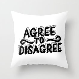 Agree To Disagree Throw Pillow