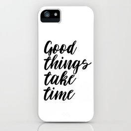 Good Things Take Time, Patience Quote, Time Quote iPhone Case