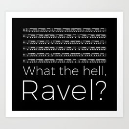 What the hell, Ravel? (black) Art Print